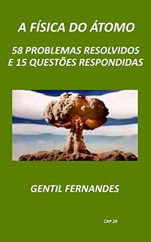 A FÍSICA DO ÁTOMO: 58 PROBLEMAS RESOLVIDOS E 15 QUESTÕES RESPONDIDAS (Portuguese Edition)