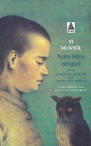 Notre héros défiguré ; L'oiseau aux ailes d'or ; L'hiver, cette année-là par Munyol Yi