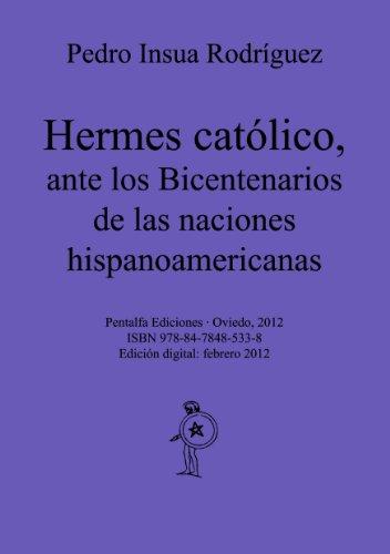 Hermes católico, antes los bicentenarios de la emancipación de las naciones hispanoamericanas por Pedro Insua  Rodríguez