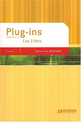 Plug-ins, volume 2 : Les Effets