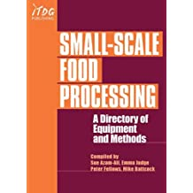 Small-Scale Food Processing: A Directory of Equipment and Methods: A Guide to Appropriate Equipment