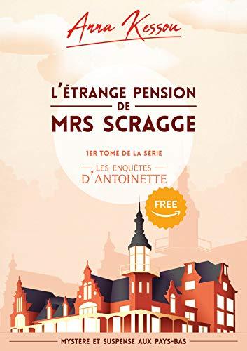 Couverture du livre L'étrange pension de Mrs Scragge, 1er épisode de la série les enquêtes d'Antoinette: (Mystère et suspense aux Pays-Bas)
