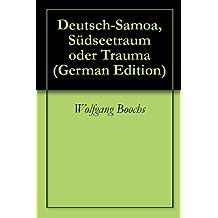 Deutsch-Samoa, Südseetraum oder Trauma