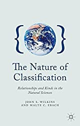 The Nature of Classification: Relationships and Kinds in the Natural Sciences by Dr John S. Wilkins (2013-12-09)
