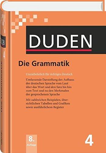Duden 04. Die Grammatik: Unentbehrlich für richtiges Deutsch: Band 4 (Duden - Deutsche Sprache in 12 Bänden)