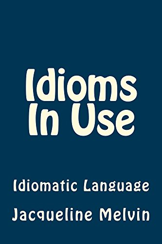 Idioms In Use: Idiomatic Language (Idioms In Use Book 2) (English Edition)