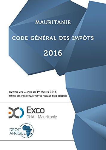 Mauritanie - Code General des Impots 2016 par Droit-Afrique