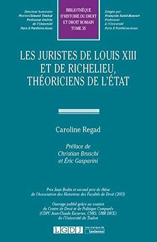 Les juristes de Louis XIII et de Richelieu, théoriciens de l'État. Tome 35