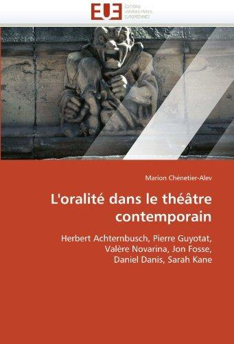 L'oralit???? dans le th????????tre contemporain: Herbert Achternbusch, Pierre Guyotat, Val????re Novarina, Jon Fosse, Daniel Danis, Sarah Kane (French Edition) by Marion Ch????netier-Alev (2010-09-09)