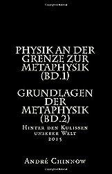 Physik an der Grenze zur Metaphysik (Bd.1) Grundlagen der Metaphysik (Bd.2): Hinter den Kulissen unserer Welt 2014 by André Chinnow (2014-08-26)