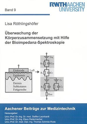 Überwachung der Körperzusammensetzung mit Hilfe der Bioimpedanz-Spektroskopie (Aachener Beiträge zur Medizintechnik)