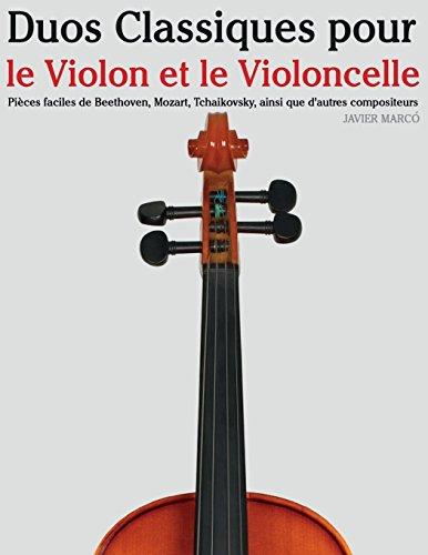 Duos Classiques pour le Violon et le Violoncelle: Pièces faciles de Beethoven, Mozart, Tchaikovsky, ainsi que d'autres compositeurs par Javier Marcó