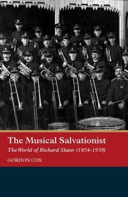 the-musical-salvationist-the-world-of-richard-slater-1854-1939-father-of-salvation-army-music-author