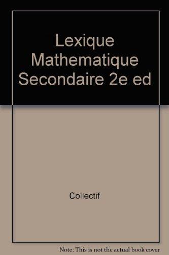 Lexique Mathematique Secondaire 2e ed par Collectif