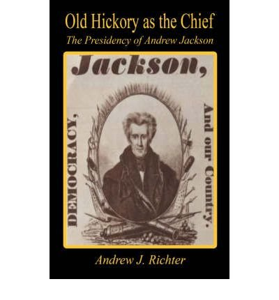 Old Hickory as the Chief - The Presidency of Andrew Jackson (Paperback) - Common