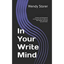 In Your Write Mind: Creative and therapeutic writing exercises to help you feel happier and know yourself better.