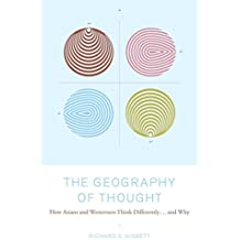 The Geography of Thought: How Asians and Westerners Think Differently...and (English Edition)