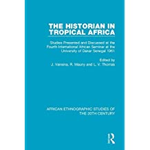 The Historian in Tropical Africa: Studies Presented and Discussed at the Fourth International African Seminar at the University of Dakar, Senegal 1961: Volume 69