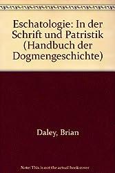 Eschatologie: In der Schrift und Patristik (Handbuch der Dogmengeschichte)