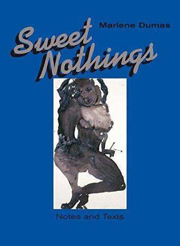 Marlene Dumas: Sweet Nothings Notes and Texts 1982 - 2014