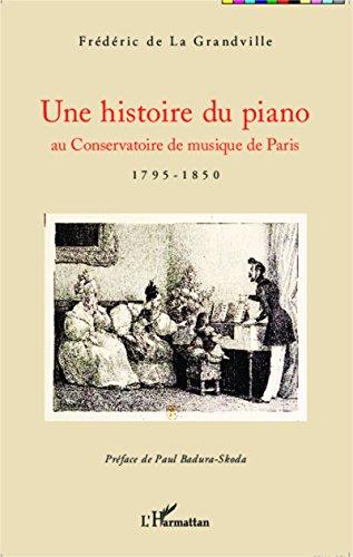 Une histoire du piano: au Conservatoire de musique de Paris - 1795-1850