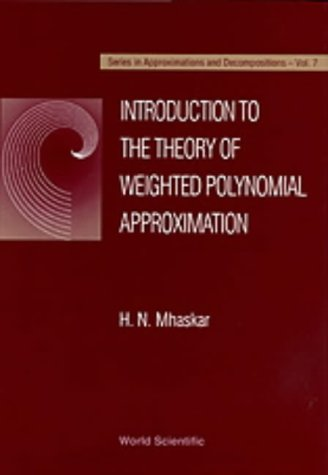 Introduction To The Theory Of Weighted Polynomial Approximation (Series on Approximations and Decompositions, Vol 7, Band 7)