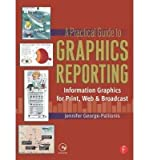 [(A Practical Guide to Graphics Reporting: Information Graphics for Print, Web and Broadcast )] [Author: Jennifer George-Palilonis] [Mar-2006]