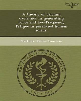 a-theory-of-calcium-dynamics-in-generating-force-and-low-frequency-fatigue-in-paralyzed-human-soleus