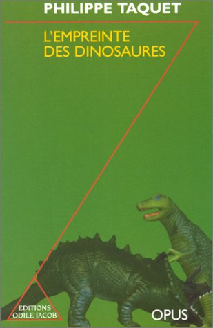 L'EMPREINTE DES DINOSAURES. Carnets de piste d'un chercheur d'os, édition revue et corrigée 1997