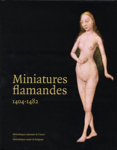 Miniatures flamandes (1404-1482) par Bernard Bousmanne, Thierry Delcourt, Collectif