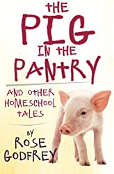 The Pig in the Pantry: and Other Homeschool Tales by Rose Godfrey (2011-10-10)