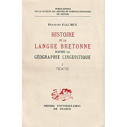 L'histoire de la langue bretonne d'après la géographie linguistique Tome I Texte