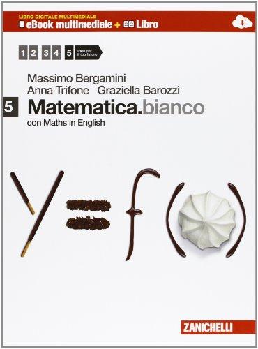 Matematica.bianco. Con Maths in english. Per le Scuole superiori. Con e-book. Con espansione online: 5
