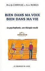 Bien dans ma Voix, Bien dans ma Vie - La psychophonie, une thérapie vocale de Marie-Jo Cardinale