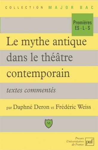 LE MYTHE ANTIQUE DANS LE THEATRE CONTEMPORAIN. Textes commentés