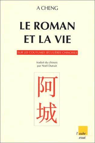 Le Roman et la vie. Sur les coutumes séculières chinoises par A Cheng