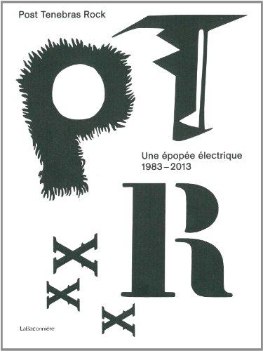 Post Tenebras Rock : Une épopée électrique 1983-2013