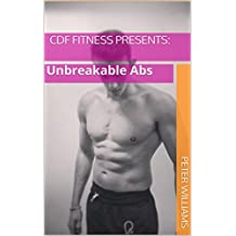 CDF Fitness Presents:: Unbreakable Abs (English Edition)