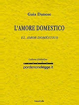L'amore domestico di [Danese, Gaia]