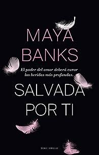 Salvada por ti par Maya Banks