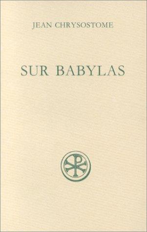 DISCOURS SUR BABYLAS SUIVI DE HOMELIE SUR BABYLAS. Edition bilingue français-grec par Jean Chrysostome