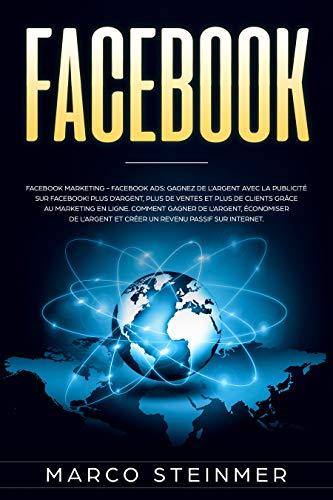Couverture du livre Facebook, Copywriting: Facebook Marketing - Facebook Ads: Gagnez de l'argent avec la publicité sur Facebook! Plus d'argent, plus de ventes et plus de clients grâce au marketing en ligne