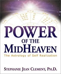 Power of the Midheaven: The Astrology of Self-realisation