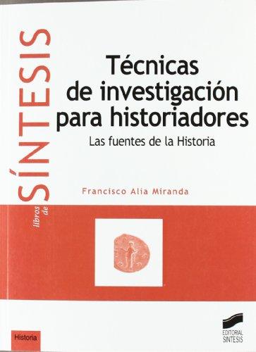 Técnicas de investigación para historiadores por Francisco Alía Miranda