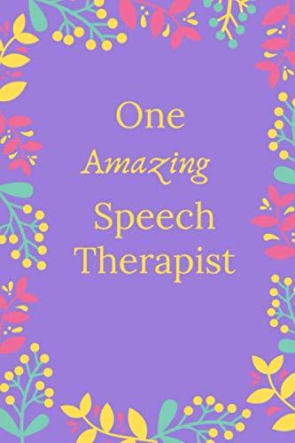 One Amazing Speech Therapist: Speech Therapist Notebook, SLP Gifts, Best Speech Therapist, Floral SLP Gift For Notes, Therapy Gifts (6 x 9 Lined Notebook, 120 pages)