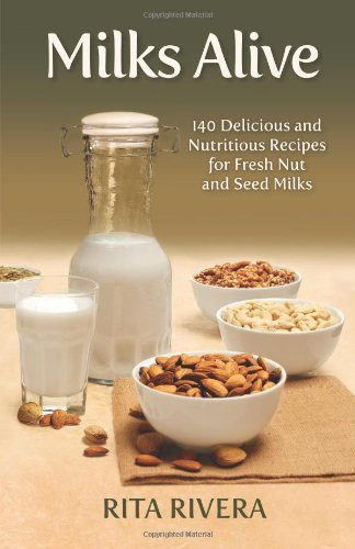 Milks Alive: 140 Delicious and Nutritions Recipes for Fresh Nut and Seed Milks by Rita Rivera (2013-05-02) par Rita Rivera;