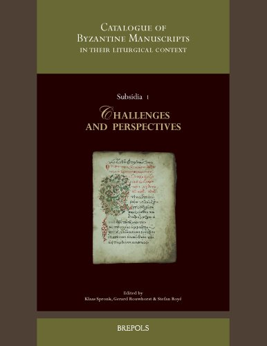 Catalogue of Byzantine Manuscripts in Their Liturgical Context: Challenges and Perspectives. Collected Papers Resulting from the Expert Meeting of the ... the Netherlands on 6th-7th November 2009