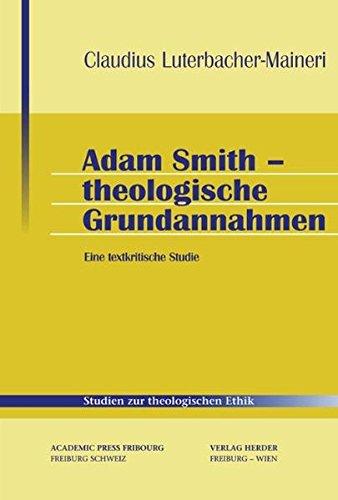 Adam Smith - Theologische Grundannahmen: Eine textkritische Studie (Studien zur theologischen Ethik)