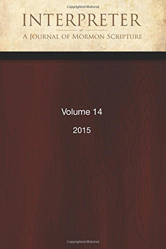 Interpreter: A Journal of Mormon Scripture, Volume 14 (2015)