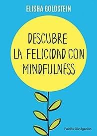 Descubre la felicidad con mindfulness par Elisha Goldstein